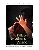 The Fallacy of Mother's Wisdom: A Critical Perspective on Health Psychology
