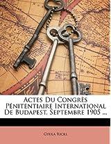 Actes Du Congres Penitentiaire International de Budapest, Septembre 1905 ...