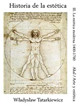 Historia de la estetica/ History of Aesthetics: La Estetica Moderna, 1400-1700/ The Modern Aesthetics, 1400-1700: 3 (Arte Y Estetica/ Art and Esthetics)