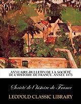 Annuaire-bulletin de la Société de l'histoire de France. Année 1873