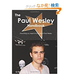The Paul Wesley Handbook: Everything You Need to Know About Paul Wesley