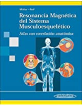 Resonancia magnetica del sistema musculoesqueletico / Magnetic Resonance Imaging of the Musculoskeletal system: Atlas con correlacion anatomica / Atlas With Anatomic Correlation