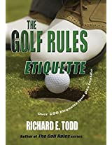 The Golf Rules: Etiquette: Enhance Your Golf Etiquette by Watching Others' Mistakes