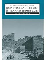 Byzantine and Turkish Hierapolis (Pamukkale): An Archaeological Guide (Hierapolis Archaeological Guides)