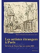 Les Artistes Etrangers a Paris: De La Fin Du Moyen Age Aux Annees 1920, Actes Des Journees d'etudes Organiees par Le Centre Andre Chastel Les 15 et 16 Decembre 2005
