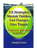 114 Strategien, Mentale Taktiken Und Übungen Fürs Tennis: Verbessere Dein Spiel In 10 Tagen (German Edition)