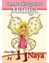 Disegno per Bambini: Come Disegnare Manga - Naya: 1 (Imparare a Disegnare Vol. 31) (Italian Edition)