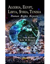 Algeria, Egypt, Libya, Syria, Tunisia: Human Rights Reports (Human Rights: Background and Issues)