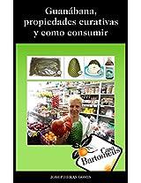Guanábana, propiedades curativas y como consumir: Descripción de la fruta Guanábana o Graviola, propiedades curativas, estudios científicos y diferentes maneras de consumir. (Spanish Edition)