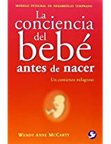 La conciencia del bebe antes de nacer/ Welcoming Consciousness: Supporting Babies' Wholeness from the Beginning of Life