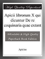 Apicii librorum X qui dicuntur De re coquinaria quae extant