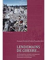 Lendemains de Guerre...: de L'Antiquite Au Monde Contemporain: Les Hommes, L'Espace Et Le Recit, L'Economie Et Le Politique