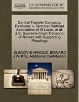 Central Transfer Company, Petitioner, V. Terminal Railroad Association of St Louis, et al. U.S. Supreme Court Transcript of Record with Supporting Pleadings