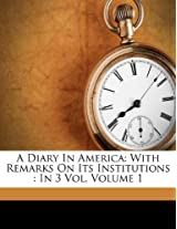 A Diary in America: With Remarks on Its Institutions: In 3 Vol, Volume 1
