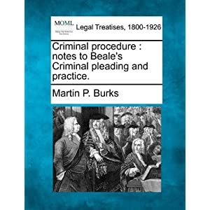 Criminal Procedure: Notes to Beale's Criminal Pleading and Practice.
