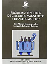 Problemas resueltos de circuitos magneticos y transformadores / Resolved Problems of Magnetic Circuit and Transformers (Treballs D'informatica I Tecnologia)