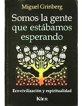 Somos La Gente Que Estabamos Esperando/ We're the People Who We Were Waiting for: Eco-civilizacion Y Espiritualidad (Nueva Educacion)