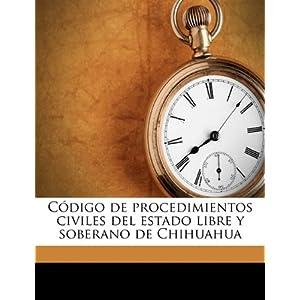 C Digo de Procedimientos Civiles del Estado Libre y Soberano de Chihuahua