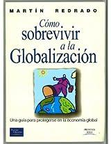 Como Sobrevivir a la Globalizacion: Una Guia Para Protegerse En La Nueva Economia Global