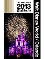 Delaplaine's 2013 Guide to Walt Disney World & Orlando