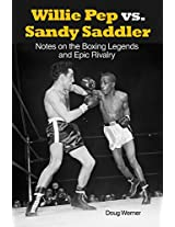 Willie Pep vs. Sandy Saddler: Notes on the Boxing Legends and Epic Rivalry