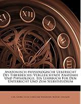 Anatomisch-Physiologische Uebersicht Des Thierreichs: Vergleichende Anatomie Und Physiologie. Ein Lehrbuch Fur Den Unterricht Und Zum Selbststudium