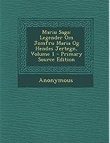 Mariu Saga: Legender Om Jomfru Maria Og Hendes Jertegn, Volume 1 - Primary Source Edition