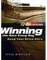 Winning the Race Every Day: Keep Your Drive Alive