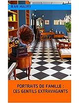 Portraits de famille : ces gentils extravagants (French Edition)