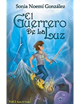 El Guerrero De La Luz: Autora, Sonia Noemi Gonzalez (Spanish Edition)
