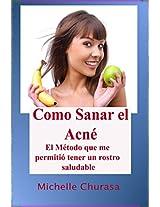 Como Sanar el Acné El Método que me permitió tener un rostro saludable (Spanish Edition)