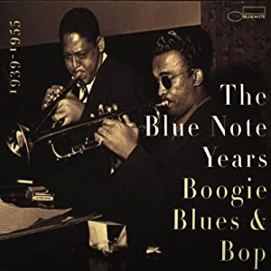 Blue Note Years Vol. 1 - Boogie Blues & Bop 1939 - 1955