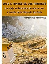 Solo a través de los Pirineos: Un viaje de siete días en bicicleta de mar a mar a través de la Ruta de los Cols (Spanish Edition)