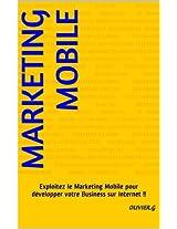 Marketing Mobile: Exploitez le Marketing Mobile pour développer votre Business sur Internet !! (French Edition)
