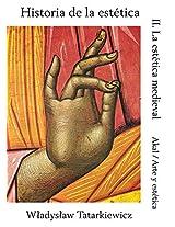 Historia de la estetica/ History of Aesthetics: La Estetica Medieval/ The Medieval Aesthetics: 2 (Arte Y Estetica/ Art and Esthetics)