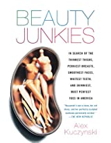 Beauty Junkies: In search of the thinnest thighs, perkiest breasts, smoothest faces, whitest teeth, and skinniest, most perfect toes in America