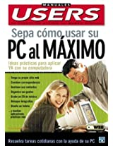 Sepa Como Usar Su PC Al Maximo / Know How To Use Your PC To The Maximum (Manuales Users, 48)