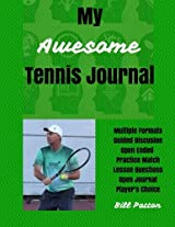 My Awesome Tennis Journal: Planning and Reflecting on Matches to Facilitate Rapid Improvement: Volume 5 (Tennis Strategy Series)