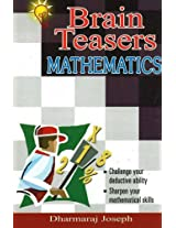 Brain Teasers Mathematics: 100 Puzzles with Solutions