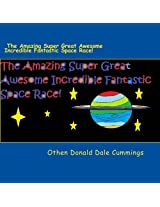 The Amazing Super Great Awesome Incredible Fantastic Space Race!: Volume 1