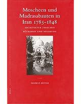 Moscheen und Madrasabauten in Iran 1785-1848: Architektur Zwischen Ruckgriff und Neuerung (Islamic History and Civilization)