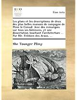 Les plans et les descriptions de deux des plus belles maisons de campagne de Pline le Consul. Avec des remarques sur tous ses bâtimens, et une ... ... Par Mr. Felibien des Avaux, ...