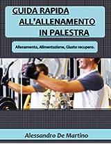 Guida rapida all'allenamento in palestra (Italian Edition)