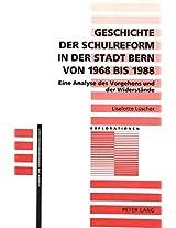 Geschichte Der Schulreform in Der Stadt Bern Von 1968 Bis 1988: Eine Analyse Des Vorgehens Und Der Widerstaende (Explorationen)