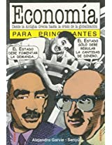 Economia Para Principiantes / Economy For Beginners: Desde la antigua Grecia hasta la crisis de la globalizacion / From Ancient Greece to the Globalization Crisis