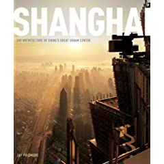Shanghai: The Architecture of China's Great Urban Center