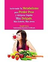 Acelerando Tu Metabolismo para Perder Peso y Adelgazar Rapido: Mas Delgado, Mas Esbelto, Mas Joven (Spanish Edition)
