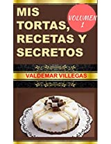 Mis Tortas Recetas y Secretos (Repostería y Dulces Criollos nº 1) (Spanish Edition)