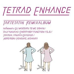 TETRAD ENHANCE~tartetatin remix album~