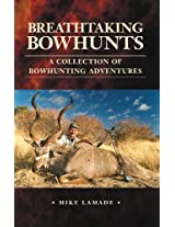 Breathtaking Bowhunts: A Collection of Bowhunting Adventures